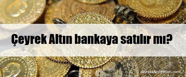 çeyrek altın bankada bozdurulur mu?